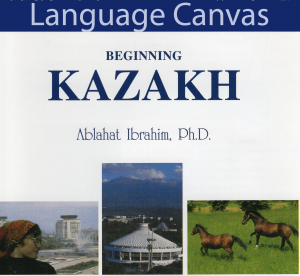 Beginning Kazakh by Ablahat Ibrahim, Ph.D.